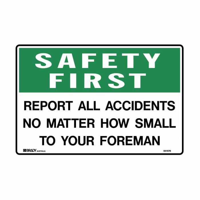 832511 Emergency Information Sign - Safety First Report All Accidents No Matter How Small To Your Foreman