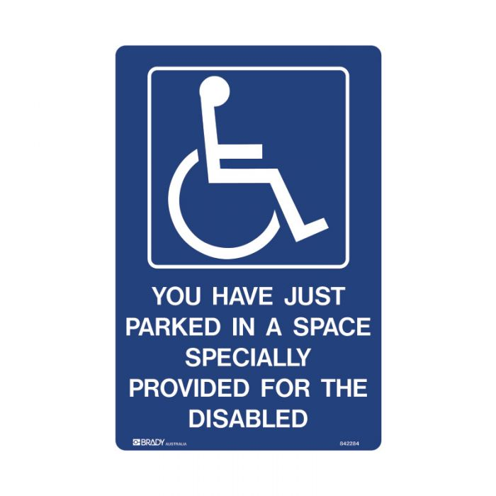 842284 Accessible Traffic & Parking Sign - You Have Just Parked In A Space Specially Provided For The Disabled